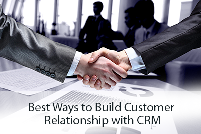 Best Ways to Build Customer Relationship with CRM