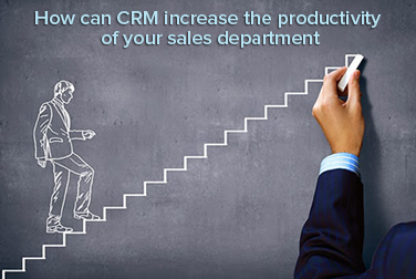 How can CRM increase the productivity of your sales department?