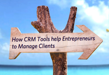 How CRM Tools help Entrepreneurs to Manage Clients