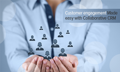 Customer engagement made easy with Collaborative CRM