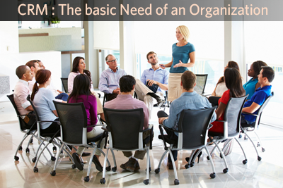 CRM : The basic Need of an Organization
