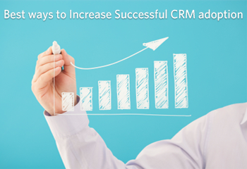 Best ways to Increase successful CRM Adoption