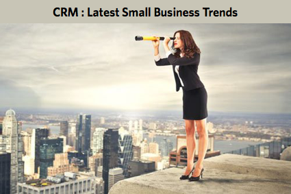 CRM : Latest Small Business Trends